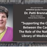 """Dr. Patti Brennan – #SPM2018 speaker preview """"Supporting the Care Between the Care: The Role of the National Library of Medicine"""""""