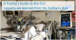 A Family's Guide to the ICU, Part 1: Your Strategy for Navigating the Unexpected