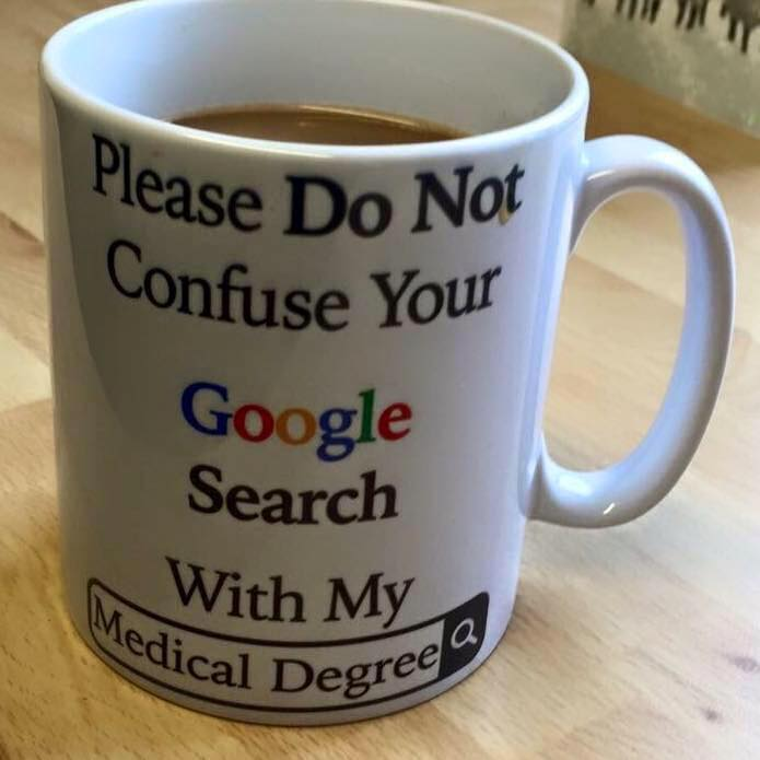 Don't confuse your google search with my medical degree mug